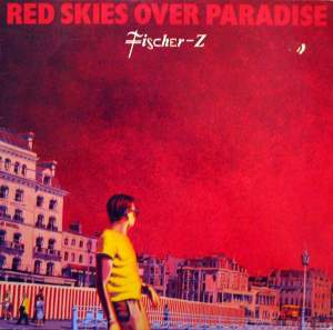 fischer-z-red-skies-over-pardise-cover-1